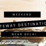 Weekend Gateway Destinations Near Delhi